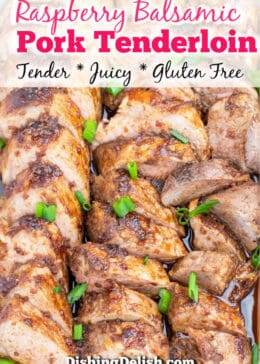 Pinterest pin of raspberry balsamic pork tenderloin tray of medallions covered in raspberry balsamic sauce and pork drippings topped with green onions and the words 'tender', 'juice', and 'gluten free' along top of pin